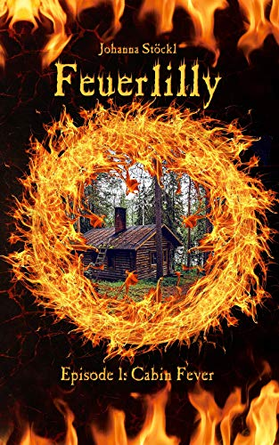 Feuerlilly: Episode 1: Cabin Fever