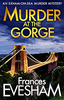 Murder at the Gorge: The latest gripping murder mystery from bestseller Frances Evesham (The Exham-on-Sea Murder Mysteries Book 7) by [Frances Evesham]