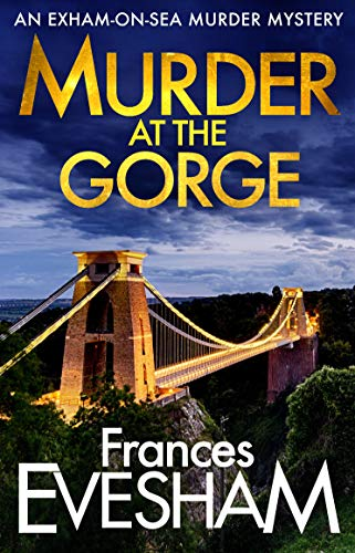Murder at the Gorge: Brand NEW in the bestselling Exham-on-Sea Murder Mysteries for 2020 (The Exham-on-Sea Murder Mysteries Book 7) by [Frances Evesham]