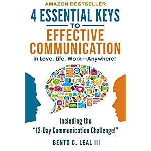 4 Essential Keys to Effective Communication in Love, Life, Work–Anywhere!: A How-To Guide for Practicing the Empathic Listening, Speaking, and Dialogue Skills to Achieve Relationship Success Kindle Edition
