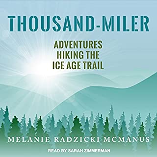 Thousand-Miler     Adventures Hiking the Ice Age Trail              By:                                                                                                                                 Melanie Radzicki McManus                               Narrated by:                                                                                                                                 Sarah Zimmerman                      Length: 9 hrs and 38 mins     Not rated yet     Overall 0.0