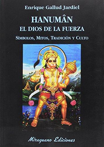 Hanuman el dios de la fuerza. Símbolos, mitos, tradición y culto (Libros de los Malos Tiempos. Serie Mayor)