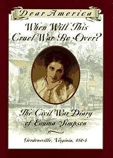 When Will This Cruel War Be Over?: The Civil War Diary of Emma Simpson, Gordonsville, Virginia, 1864 (Dear America Series)