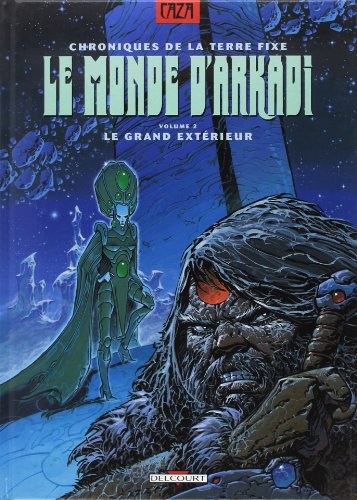 Chroniques de la terre fixe, le monde d'Arkadi, tome 2 : Le grand extérieur