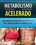 Metabolismo Acelerado: Como deixar seu metabolismo mais rápido para você começar a perder peso o mais rápido possível (Portuguese Edition)