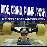Ride, Grind, Pump, Push (An Ode to my Skateboard)