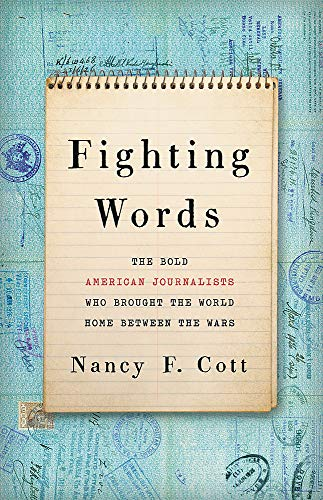 Compare Textbook Prices for Fighting Words: The Bold American Journalists Who Brought the World Home Between the Wars  ISBN 9781541699335 by Cott, Nancy F.