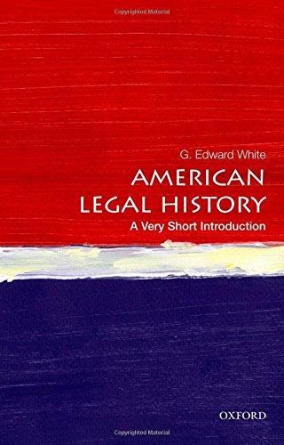 Compare Textbook Prices for American Legal History: A Very Short Introduction Very Short Introductions Illustrated Edition ISBN 9780199766000 by White, G. Edward