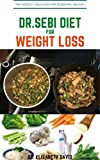 DR.SEBI DIET FOR WEIGHT LOSS: Easy Guide On How To Lose Weight And Heal Through The Approved Dr. Sebi Alkaline Diet