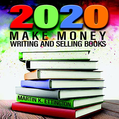 2020: Make Money Writing and Selling Books Audiobook By Martin K. Ettington cover art
