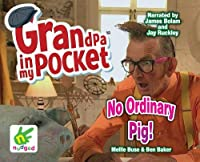 Grandpa in My Pocket: No Ordinary Pig