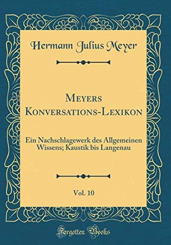 Meyers Konversations-Lexikon, Vol. 10: Ein Nachschlagewerk des Allgemeinen Wissens; Kaustik bis Langenau (Classic Reprint)