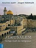 Jerusalem: Heilige Stadt der Religionen - Kristine Jaath