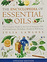 Encyclopedia of Essential Oils: The Complete Guide to the Use of Aromatic Oils in Aromatherapy, Herbalism, Health & Well-Being