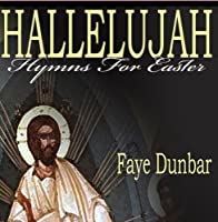 HALLELUJAH, Hymns For Easter by Faye Dunbar