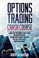OPTION TRADING CRASH COURSE: A Quick Start for Beginners to Make a Profit and Earn Passive Income. Including How to Maximize Your Profit With Low Starting Capital and Disciplined Mindset