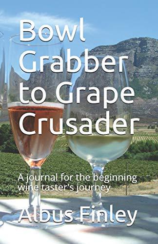 Bowl Grabber to Grape Crusader: A journal for the beginning wine taster's journey (Finn's Wine Review Journals, Band 1)