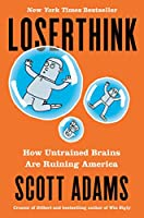 Loserthink: How Untrained Brains Are Ruining the World