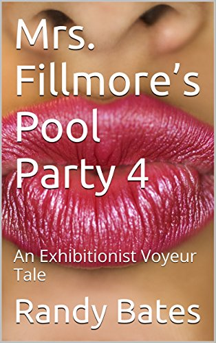 Mrs. Fillmore's Pool Party 4: An Exhibitionist Voyeur Tale (English Edition)