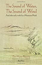 The Sound of Water, the Sound of Wind: And Other Early Works by a Mountain Monk
