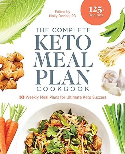 The Complete Keto Meal Plan Cookbook: 10 Weekly Meal Plans for Ultimate Keto Success