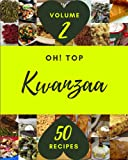 Oh! Top 50 Kwanzaa Recipes Volume 2: Start a New Cooking Chapter with Kwanzaa Cookbook!