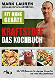 Fit ohne Geräte – Kraftstoff – Das Kochbuch:...