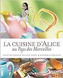 La cuisine d'Alice au pays des merveilles (broché) de Christine Ferber,Philippe Model,Bernhard Winkelmann (Photographies) ( 17 mars 2010 ) - 17/03/2010