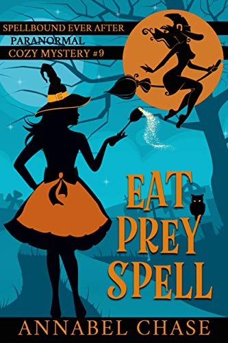 Eat Prey Spell (Spellbound Ever After Paranormal Cozy Mystery Book 9) by [Annabel  Chase]