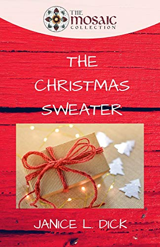 The Christmas Sweater: A Short Story for Christmas by [Janice L. Dick]