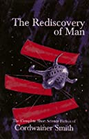 The Rediscovery of Man: The Complete Short Science Fiction of Cordwainer Smith 0915368560 Book Cover