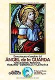 Devocionario completo del ÁNGEL DE LA GUARDA. ORACIONES, NOVENA, ROSARIO - CORONILLA Y LETANÍAS