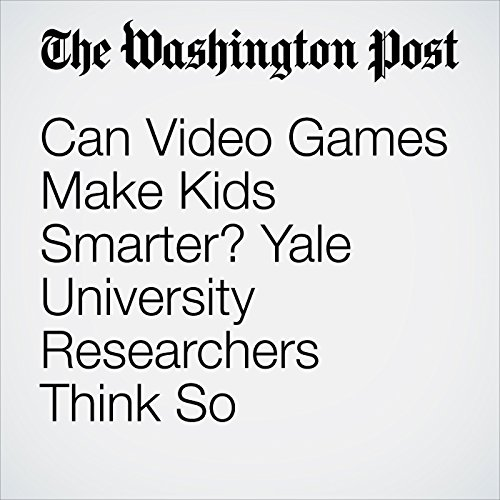 Can Video Games Make Kids Smarter? Yale University Researchers Think So audiobook cover art