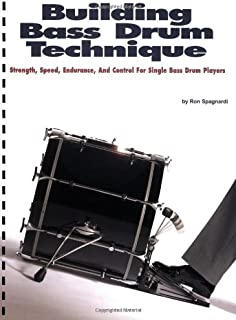 Building Bass Drum Technique: Strength, Speed, Endurance and Control for Single Bass Drum Players