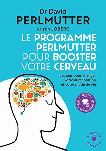 Le programme Perlmutter pour booster votre cerveau: Les clés pour changer votre alimentation et votre mode de vie (Santé - Développement Personnel)