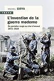 L'Invention de la guerre moderne: Du pantalon rouge au char d'assaut. 1871 - 1918 (Texto) (French Edition)