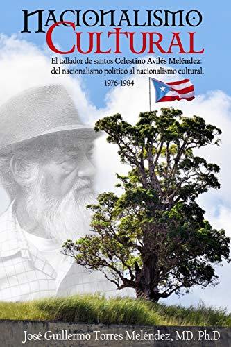 Nacionalismo Cultural: El tallador de santos Celestino Avilés Meléndez: del Nacionalismo Político al Nacionalismo Cultural 1976-1984 (Museo de los Santos)