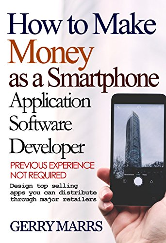 How to Make Money as a Smartphone Application Software Developer: Previous Experience Not Required (English Edition)