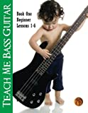 Teach Me Bass Guitar Book 1, Beginner: Roy Vogt's Bass Lessons for Beginning Players (Roy Vogt's Teach Me Bass Guitar) (Volume 1)