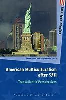American Multiculturalism After 9/11: Transatlantic Perspectives (New Debates in American Studies)