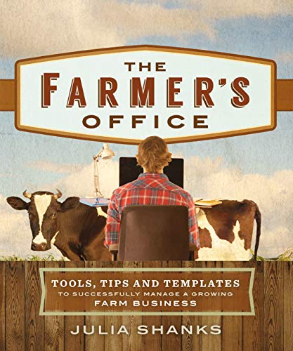 The Farmer's Office: Tools, Tips and Templates to Successfully Manage a Growing Farm Business (English Edition)