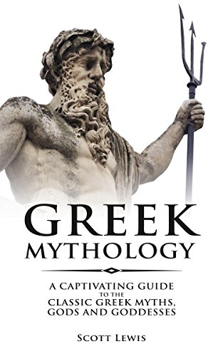 Greek Mythology: Classic Stories of the Greek Gods, Goddesses, Heroes, and Monsters (Classical Mythology Book 1)
