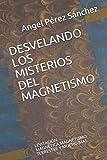 DESVELANDO LOS MISTERIOS DEL MAGNETISMO: LEVITACIÓN MAGNÉTICA,MAGNETISMO TERRESTRE Y MUCHO MAS (Teoría del Todo)