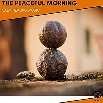 The Peaceful Morning - Calm Healing Music
