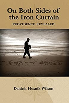 On Both Sides of the Iron Curtain: Providence Revealed (English Edition) par [Daniela Husnik Wilson, A. Grace Brown]