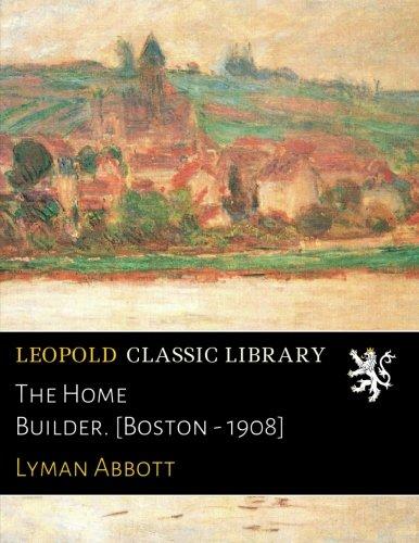 The Home Builder. [Boston - 1908]