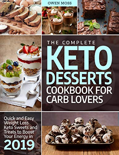 The Complete Keto Desserts Cookbook For Carb Lovers: Quick And Easy Weight Loss Keto Sweets And Treats To Boost Your Energy In 2019 (Keto Diet) (English Edition)