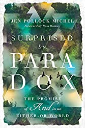 "book cover image Surprised by Paradox: The Promise of ""And"" in an Either-Or World by Jen Pollock Michel"
