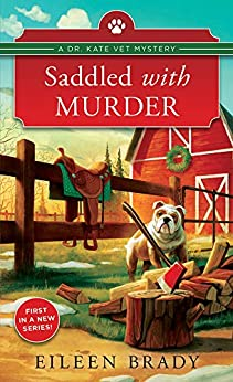 Saddled with Murder (Dr. Kate Vet Mysteries Book 1) by [Eileen Brady]