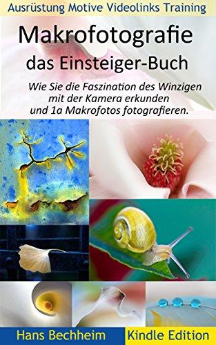 Makrofotografie: das Einsteiger-Buch: Wie Sie die Faszination des Winzigen mit der Kamera erkunden und 1a Makrofotos fotografieren.